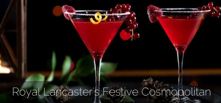 How to Make The Festive Cosmopolitan by the Royal Lancaster London – Cocktail Recipe