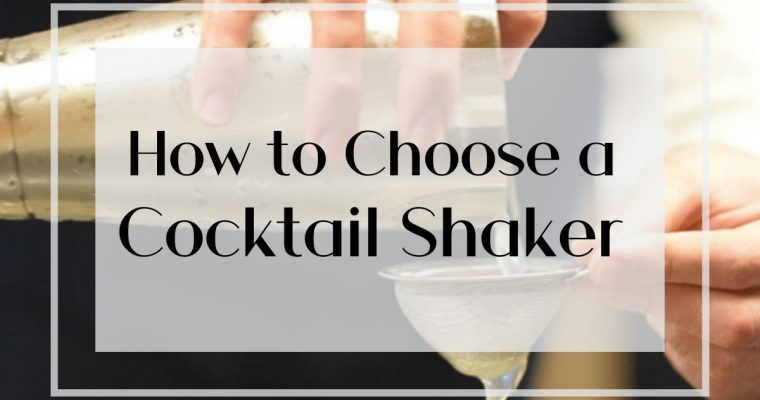 How to Choose a Cocktail Shaker Set