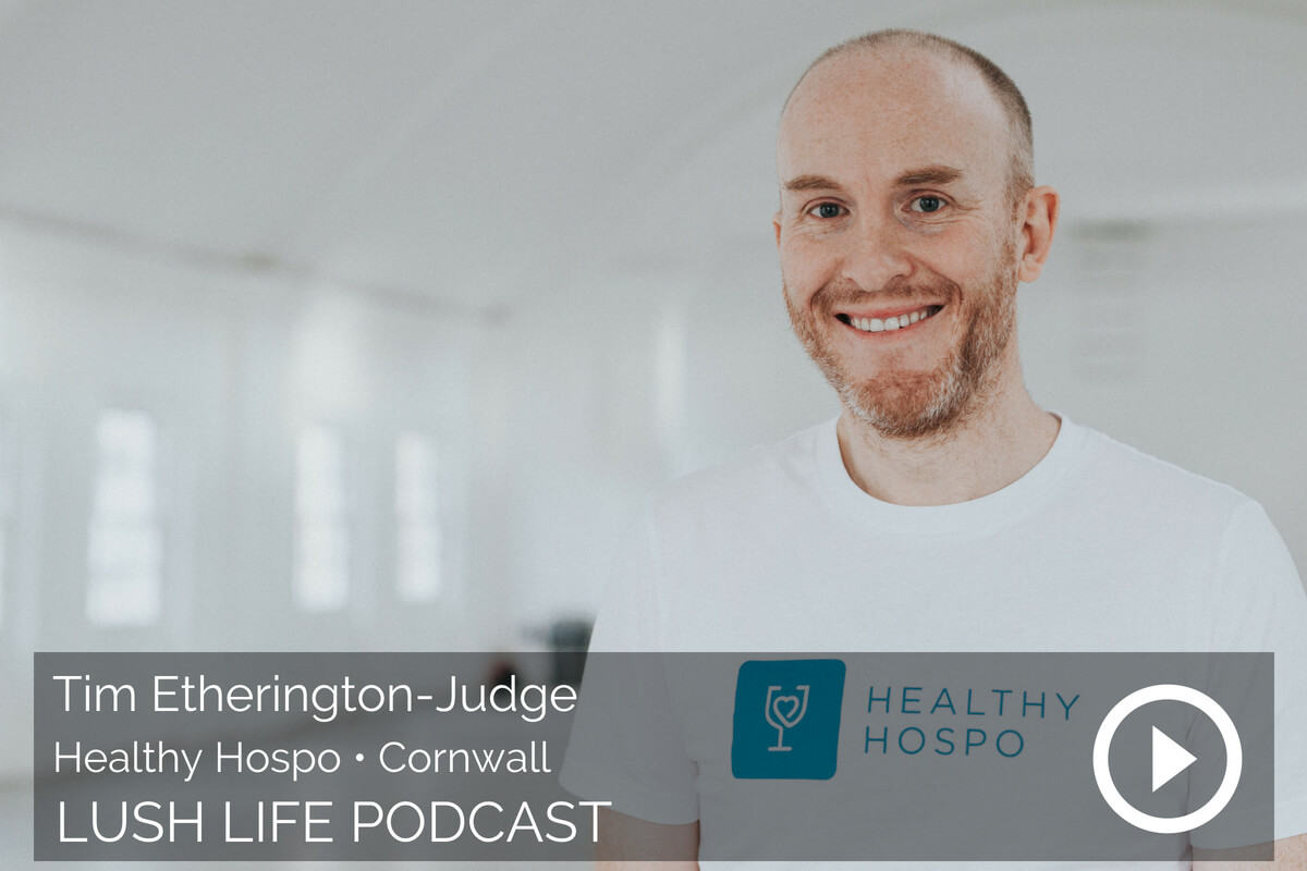Tim Etherington-Judge, Healthy Hospo, Cornwall, Part 2 – How to take care of your own
