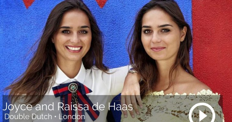 Joyce and Raissa de Haas, Double Dutch, London – How to be born entrepreneurs