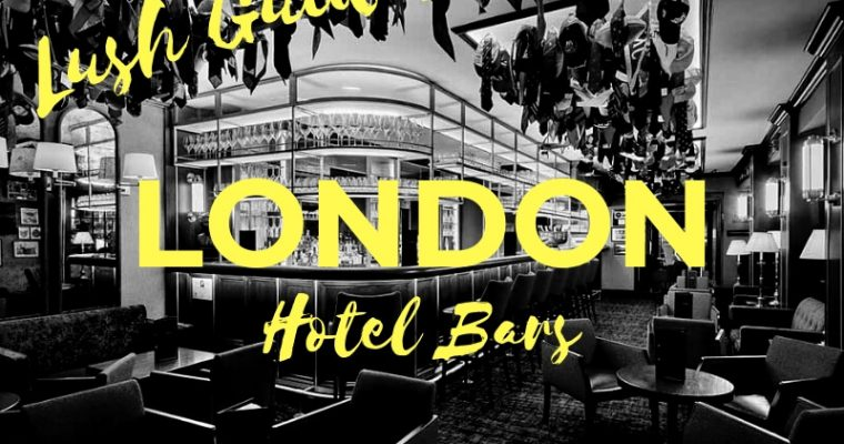 Lush Guide to the Best Hotel Bars in London