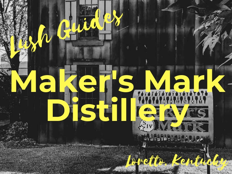 Maker's Mark Distillery Tour – Lush Guide