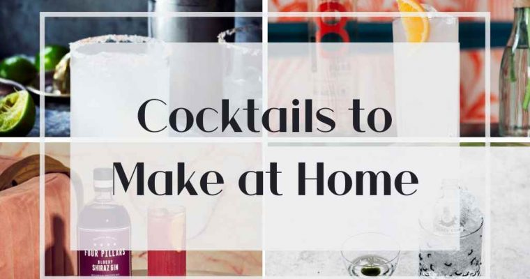 How to Make My Favorite Cocktail Recipes to Make at Home