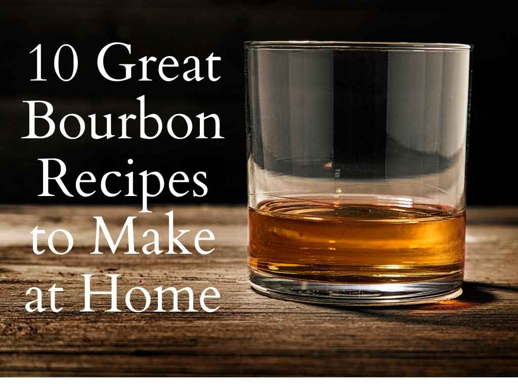 10 Great Bourbon Cocktails To Make at Home