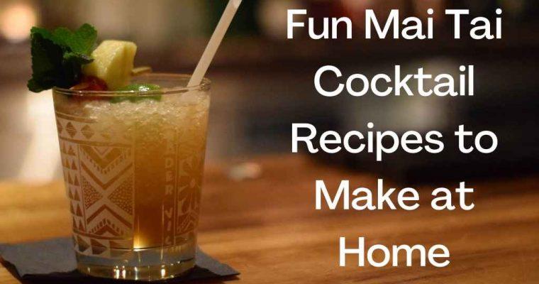 Fun Mai Tai Cocktails To Make at Home