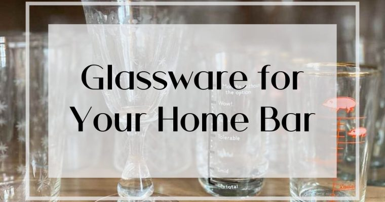 How to Choose Glassware for Your Home Bar