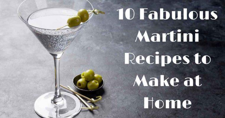 How to Make 10 Fabulous Martini Recipes at Home