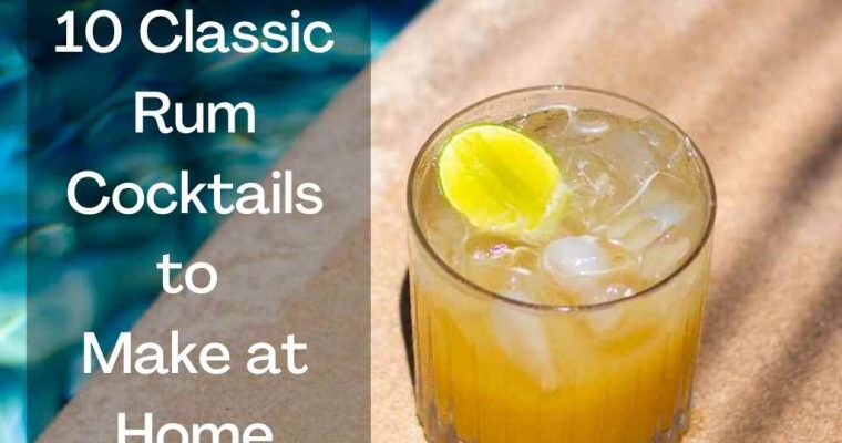 How to Make 10 Classic Rum Cocktails