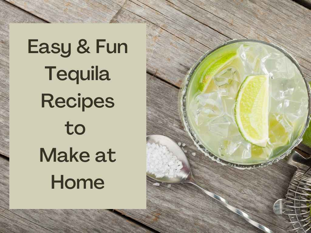 How to Make Easy & Fun Tequila Cocktails at Home
