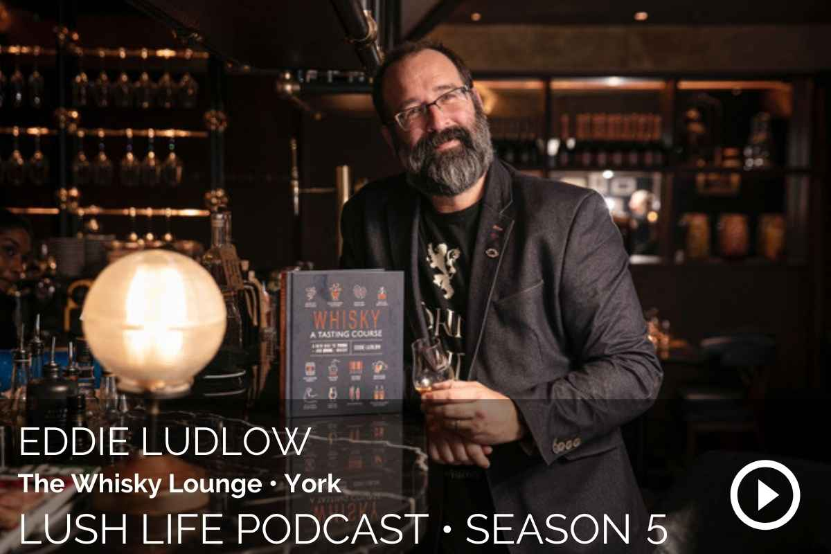 Lush Life Podcast Transcripts: Eddie Ludlow – How To Taste Whisky (#167)