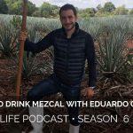 How to Drink Mezcal with Eduardo Gomez