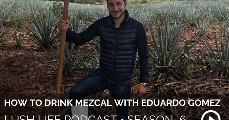 How to Drink Mezcal with Eduardo Gomez, Founder of the Tequila & Mezcal Fest